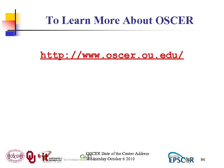 To Learn More About OSCER http: //www. oscer. ou. edu/ OSCER State of the