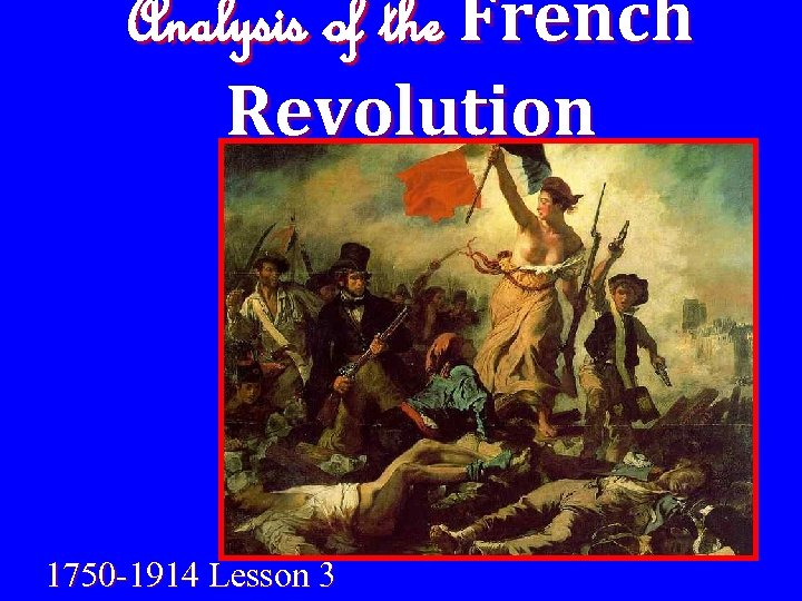 Analysis of the French Revolution 1750 -1914 Lesson 3