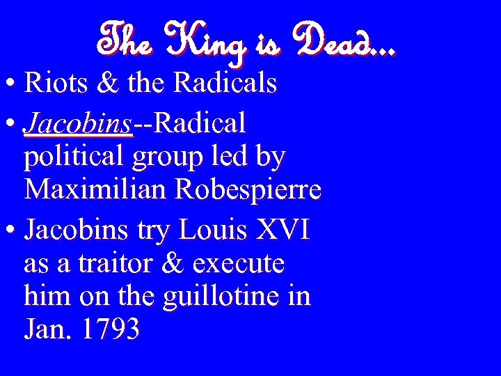 The King is Dead. . . • Riots & the Radicals • Jacobins--Radical political