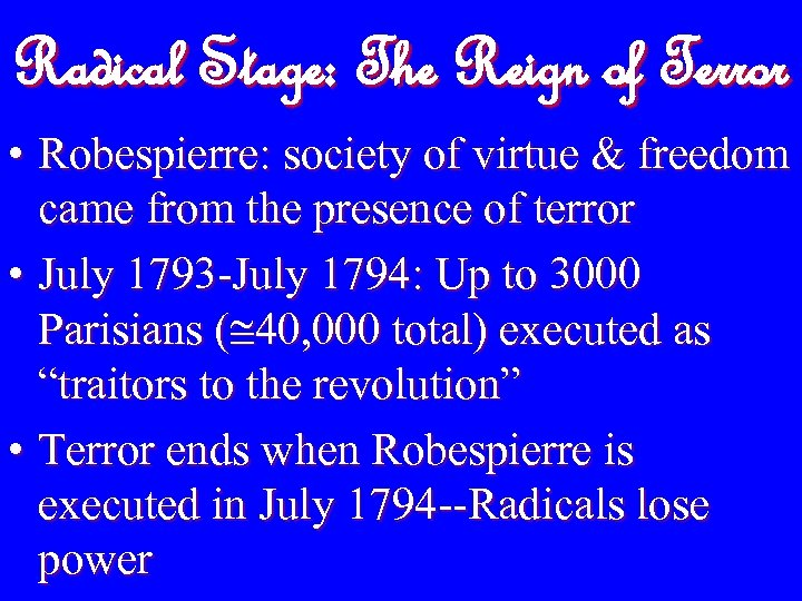 Radical Stage: The Reign of Terror • Robespierre: society of virtue & freedom came