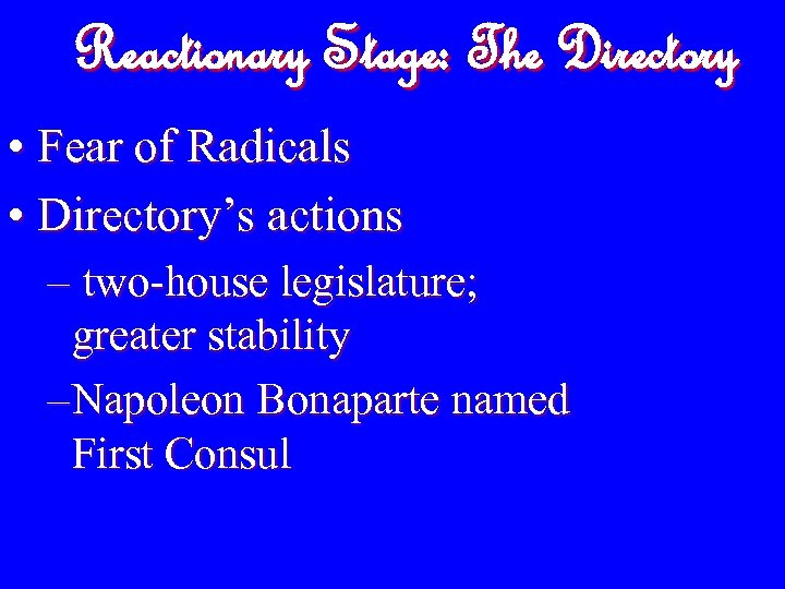 Reactionary Stage: The Directory • Fear of Radicals • Directory's actions – two-house legislature;