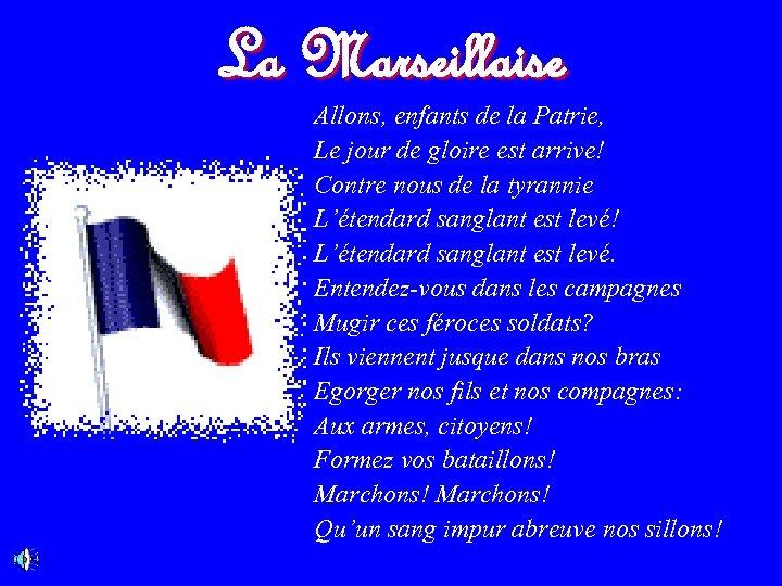La Marseillaise Allons, enfants de la Patrie, Le jour de gloire est arrive! Contre