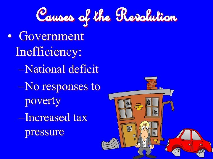 Causes of the Revolution • Government Inefficiency: – National deficit – No responses to