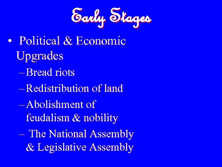 Early Stages • Political & Economic Upgrades – Bread riots – Redistribution of land