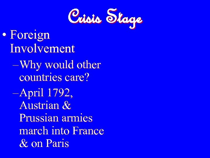 Crisis Stage • Foreign Involvement – Why would other countries care? – April 1792,