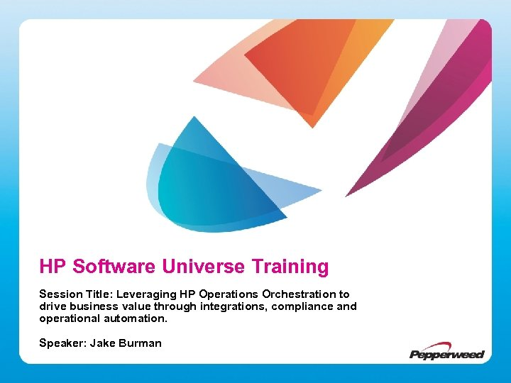 HP Software Universe Training Session Title: Leveraging HP Operations Orchestration to drive business value