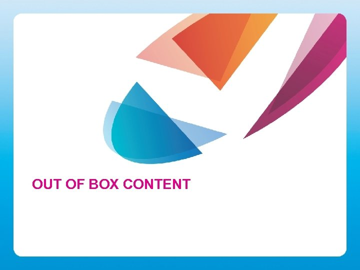 OUT OF BOX CONTENT