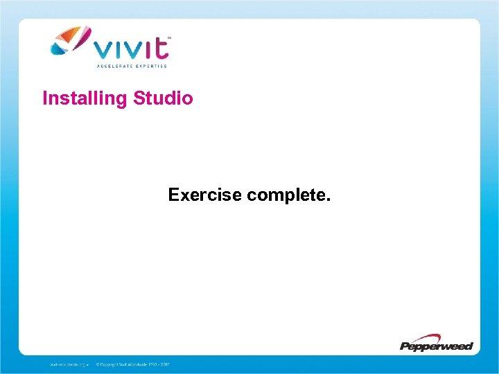 Installing Studio Exercise complete.