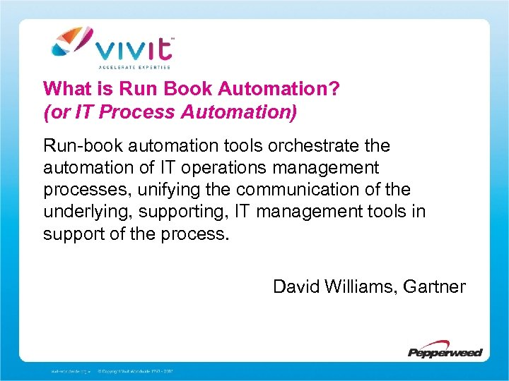 What is Run Book Automation? (or IT Process Automation) Run-book automation tools orchestrate the