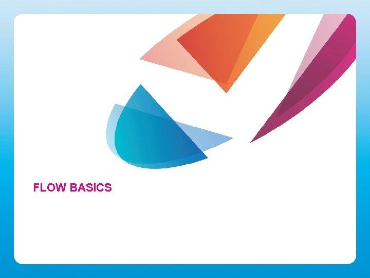 FLOW BASICS