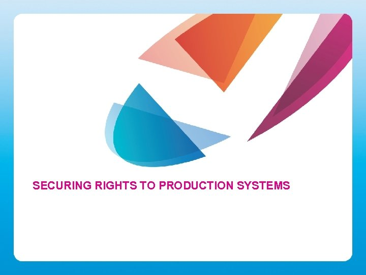 SECURING RIGHTS TO PRODUCTION SYSTEMS