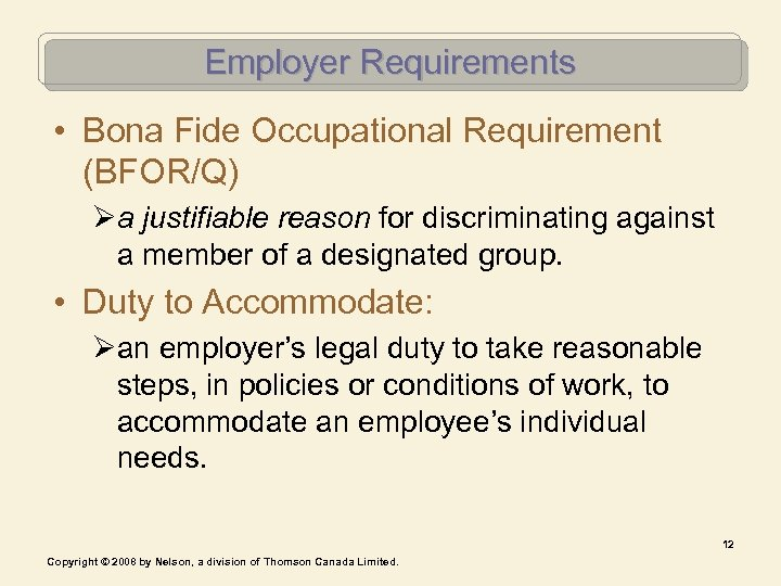Employer Requirements • Bona Fide Occupational Requirement (BFOR/Q) Øa justifiable reason for discriminating against