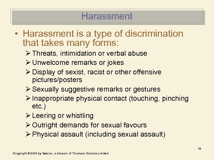 Harassment • Harassment is a type of discrimination that takes many forms: Ø Threats,