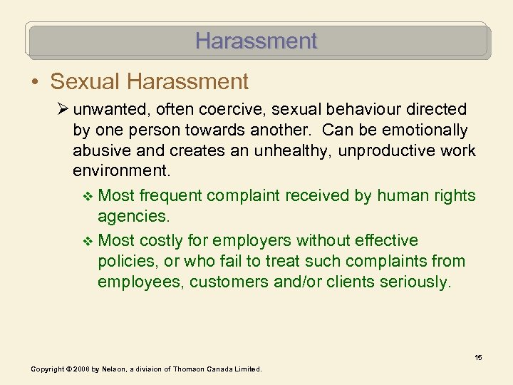 Harassment • Sexual Harassment Ø unwanted, often coercive, sexual behaviour directed by one person
