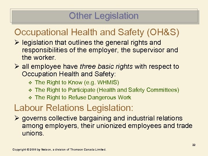 Other Legislation Occupational Health and Safety (OH&S) Ø legislation that outlines the general rights