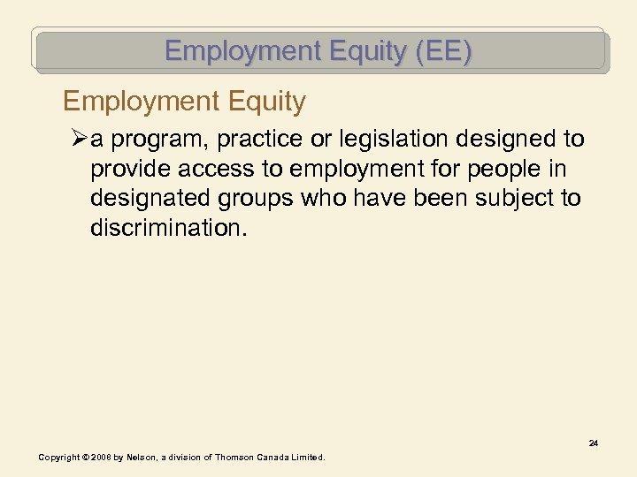 Employment Equity (EE) Employment Equity Øa program, practice or legislation designed to provide access