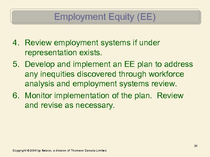 Employment Equity (EE) 4. Review employment systems if under representation exists. 5. Develop and