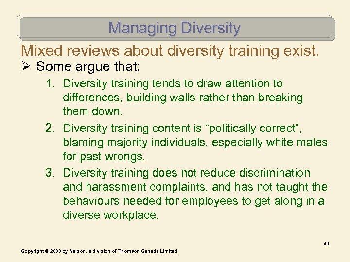 Managing Diversity Mixed reviews about diversity training exist. Ø Some argue that: 1. Diversity