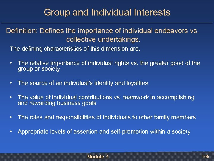 Group and Individual Interests Definition: Defines the importance of individual endeavors vs. collective undertakings.
