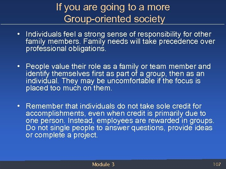 If you are going to a more Group oriented society • Individuals feel a