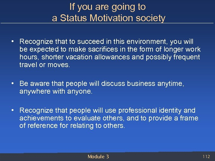 If you are going to a Status Motivation society • Recognize that to succeed