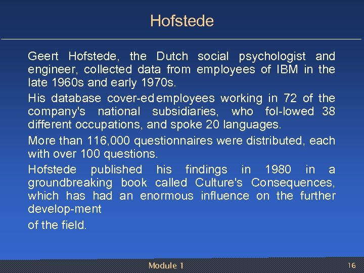 Hofstede Geert Hofstede, the Dutch social psychologist and engineer, collected data from employees of