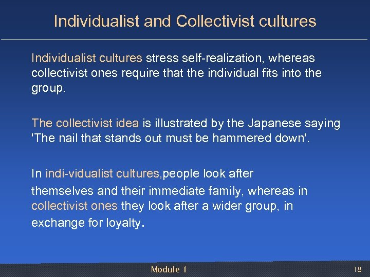 Individualist and Collectivist cultures Individualist cultures stress self realization, whereas collectivist ones require that