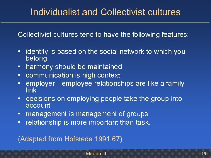 Individualist and Collectivist cultures tend to have the following features: • identity is based
