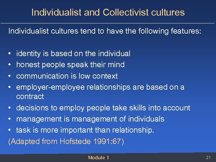 Individualist and Collectivist cultures Individualist cultures tend to have the following features: • •