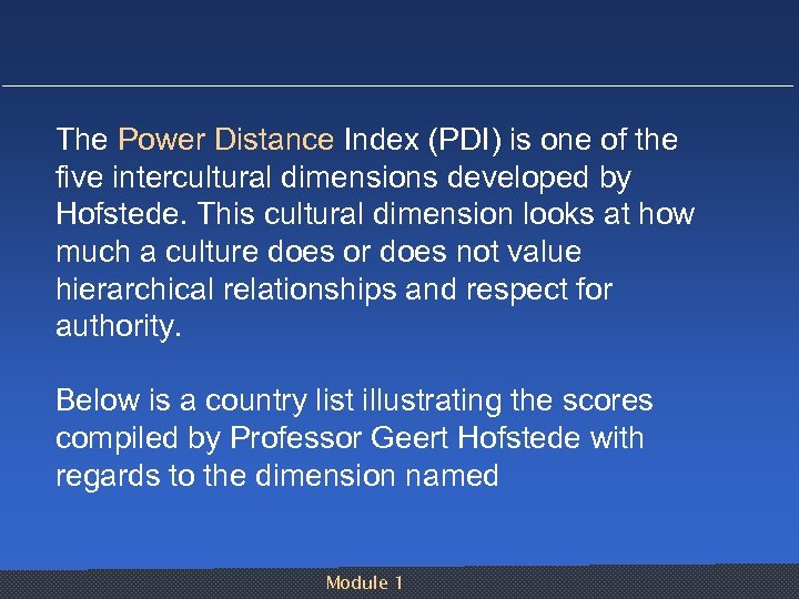 The Power Distance Index (PDI) is one of the five intercultural dimensions developed by