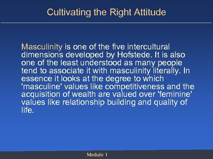 Cultivating the Right Attitude Masculinity is one of the five intercultural dimensions developed by
