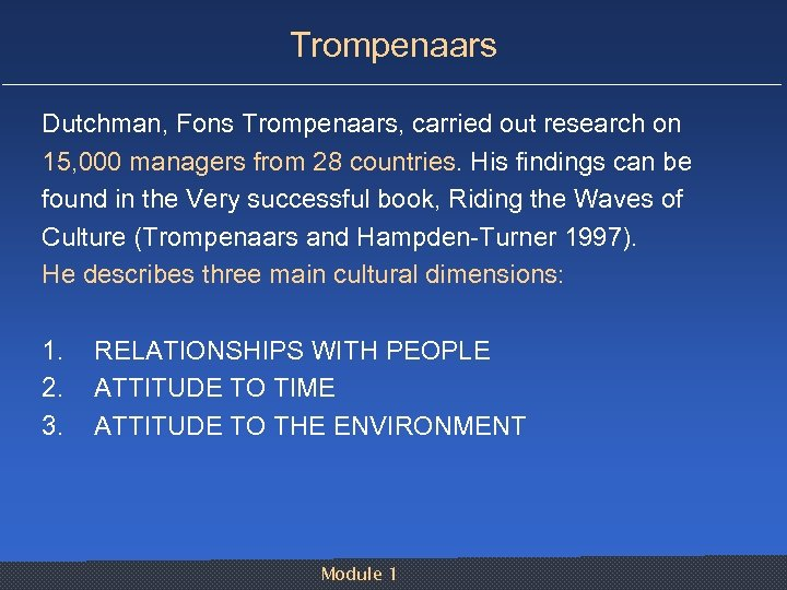 Trompenaars Dutchman, Fons Trompenaars, carried out research on 15, 000 managers from 28 countries.