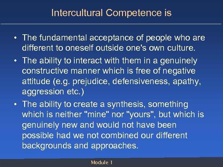 Intercultural Competence is • The fundamental acceptance of people who are different to oneself