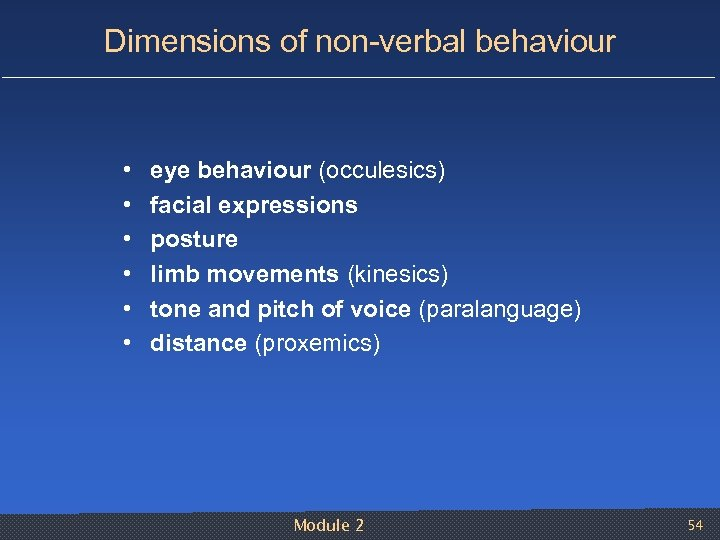 Dimensions of non verbal behaviour • • • eye behaviour (occulesics) facial expressions posture