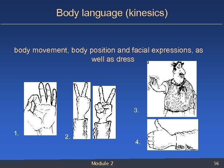 Body language (kinesics) body movement, body position and facial expressions, as well as dress