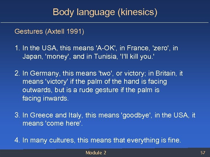 Body language (kinesics) Gestures (Axtell 1991) 1. In the USA, this means 'A OK',