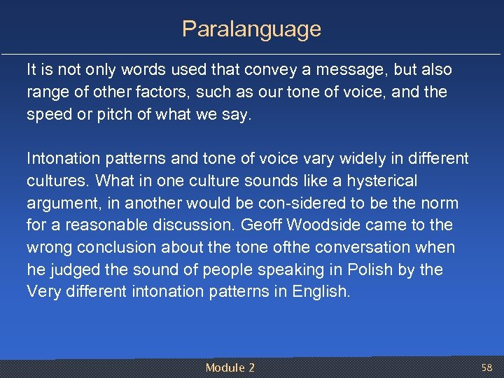 Paralanguage It is not only words used that convey a message, but also range
