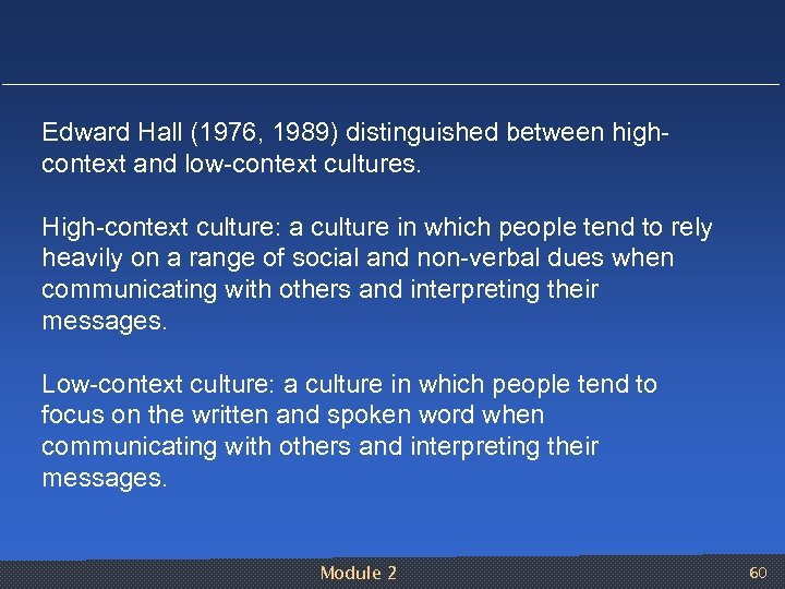 Edward Hall (1976, 1989) distinguished between high context and low context cultures. High context