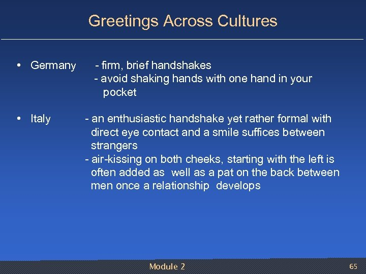 Greetings Across Cultures • Germany firm, brief handshakes avoid shaking hands with one hand