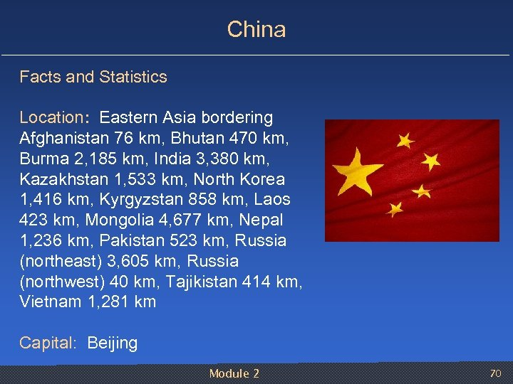 China Facts and Statistics Location: Eastern Asia bordering Afghanistan 76 km, Bhutan 470 km,