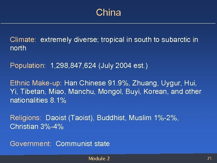 China Climate: extremely diverse; tropical in south to subarctic in north Population: 1, 298,