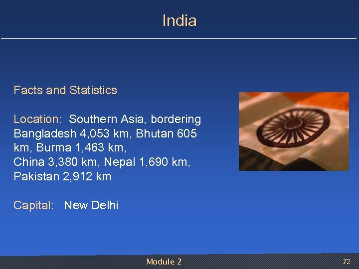 India Facts and Statistics Location: Southern Asia, bordering Bangladesh 4, 053 km, Bhutan 605