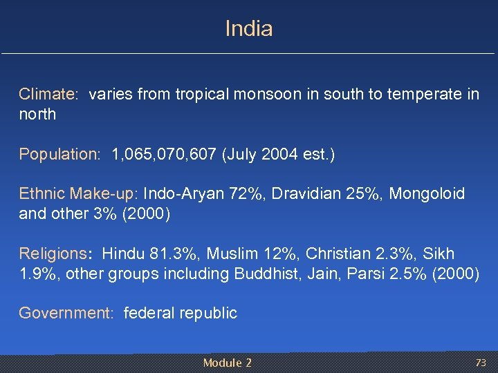 India Climate: varies from tropical monsoon in south to temperate in north Population: 1,
