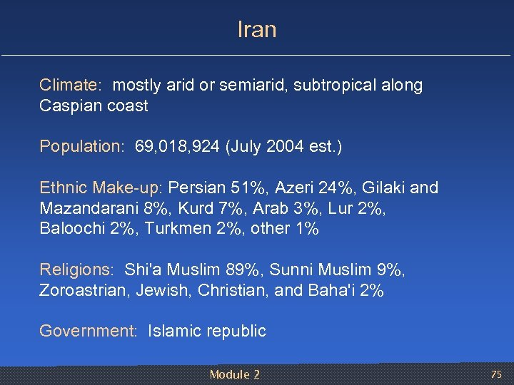 Iran Climate: mostly arid or semiarid, subtropical along Caspian coast Population: 69, 018, 924