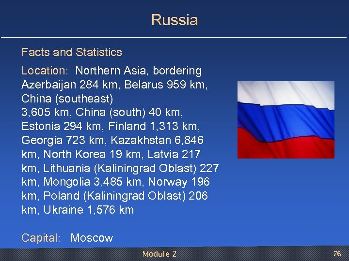 Russia Facts and Statistics Location: Northern Asia, bordering Azerbaijan 284 km, Belarus 959 km,