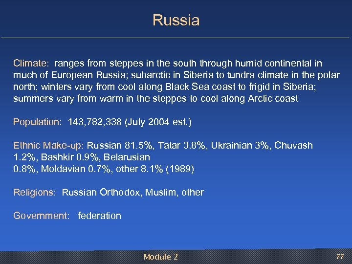 Russia Climate: ranges from steppes in the south through humid continental in much of
