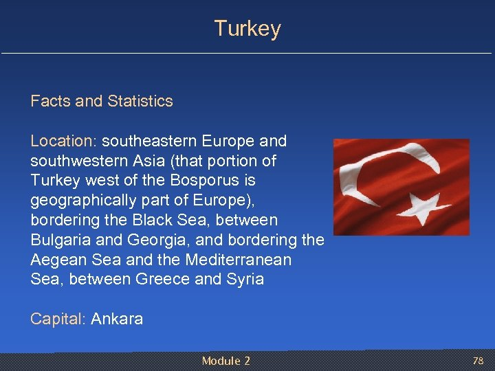 Turkey Facts and Statistics Location: southeastern Europe and southwestern Asia (that portion of Turkey