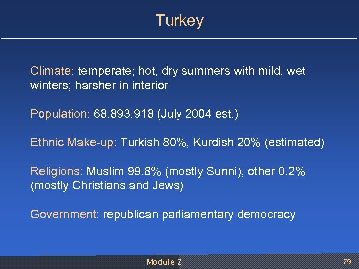 Turkey Climate: temperate; hot, dry summers with mild, wet winters; harsher in interior Population: