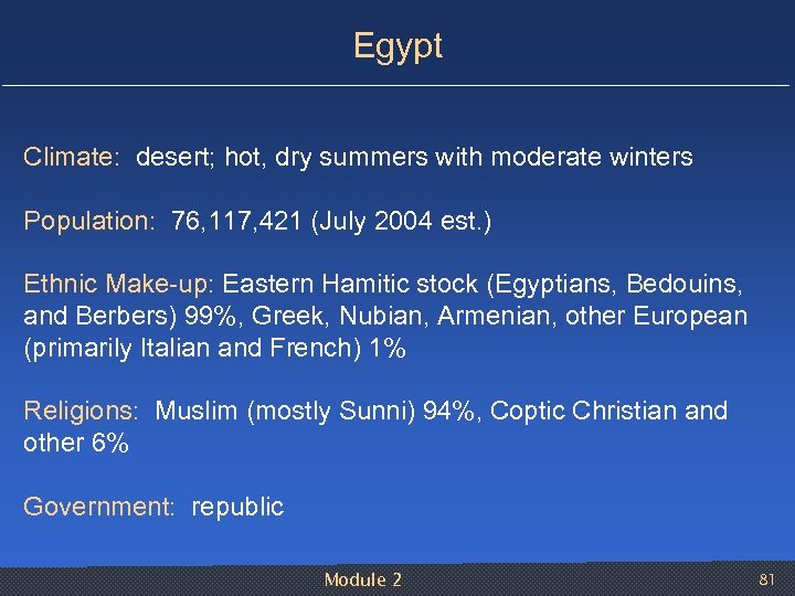 Egypt Climate: desert; hot, dry summers with moderate winters Population: 76, 117, 421 (July
