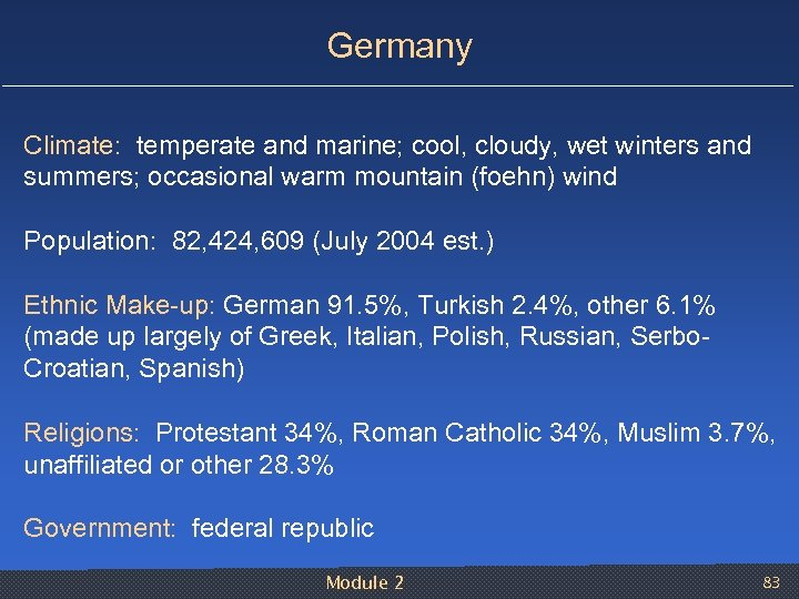 Germany Climate: temperate and marine; cool, cloudy, wet winters and summers; occasional warm mountain